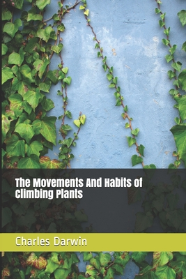 The Movements And Habits of Climbing Plants - Darwin, Charles