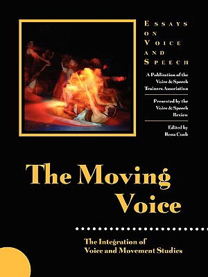 The Moving Voice: Integration of Voice and Movement Studies - Cook, Rena (Editor)