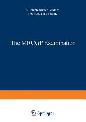 The Mrcgp Examination: A Comprehensive Guide to Preparation and Passing - Moulds, A, and Bouchier-Hayes, T a I, and Young, K H M