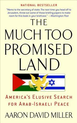 The Much Too Promised Land: America's Elusive Search for Arab-Israeli Peace - Miller, Aaron David
