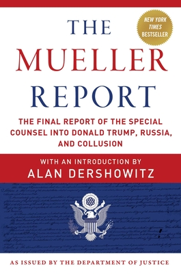 The Mueller Report: The Final Report of the Special Counsel Into Donald Trump, Russia, and Collusion - Mueller, Robert S, and U S Department of Justice, Special Counsel, and Dershowitz, Alan