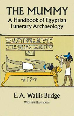 The Mummy: A Handbook of Egyptian Funerary Archaelogy - Budge, E A Wallis, Professor