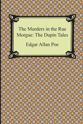 The Murders in the Rue Morgue: The Dupin Tales - Poe, Edgar Allan