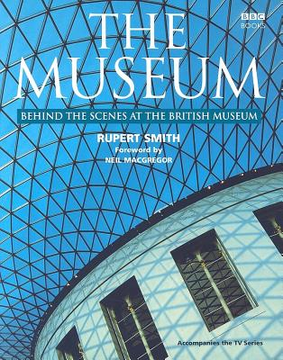 The Museum: Behind the Scenes at the British Museum - Smith, Rupert