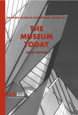 The Museum Today - Gopnik, Adam