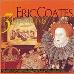 The Music of Eric Coates, Vol. 2: The Three Elizabeths