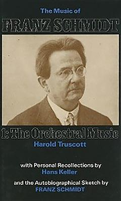 The Music of Franz Schmidt, Volume One: The Orchestral Music - Truscott, Harold