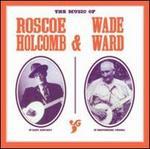 The Music of Roscoe Holcomb & Wade Ward