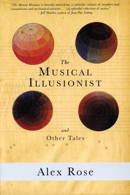 The Musical Illusionist: And Other Tales - Rose, Alex