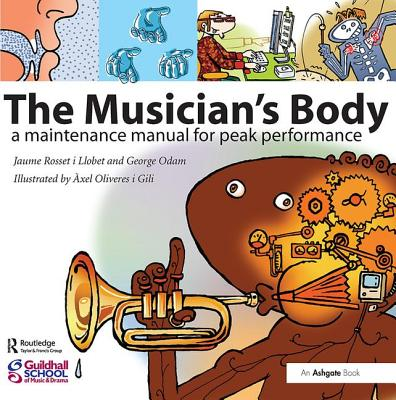 The Musician's Body: A Maintenance Manual for Peak Performance - Llobet, Jaume Rosset i