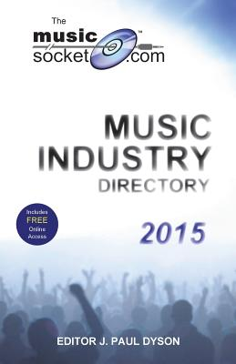 The MusicSocket.com Music Industry Directory 2015 - Dyson, J. Paul