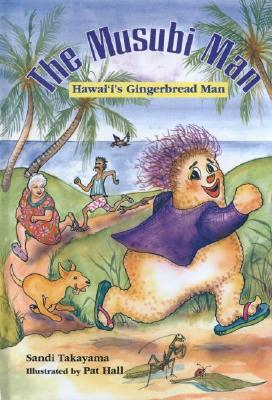 The Musubi Man: Hawai'i's Gingerbread Man - Takayama, Sandi