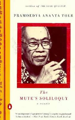 The Mute's Soliloquy: A Memoir - Toer, Pramoedya Ananta, and Samuels, Willem (Translated by)