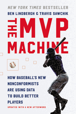 The MVP Machine: How Baseball's New Nonconformists Are Using Data to Build Better Players - Lindbergh, Ben, and Sawchik, Travis