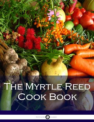 The Myrtle Reed Cook Book - Reed, Myrtle