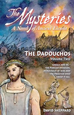 The Mysteries - The Dadouchos: A Novel of Ancient Eleusis - Sheppard, Richard, and Sheppard, David