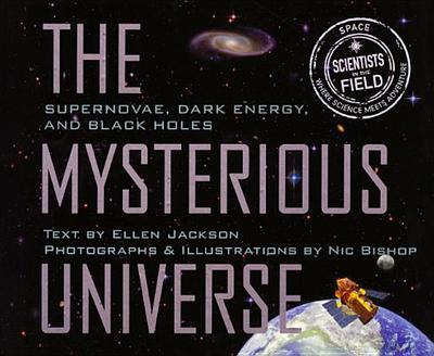 The Mysterious Universe: Supernovae, Dark Energy, and Black Holes - Jackson, Ellen, and Bishop, Nic (Illustrator)