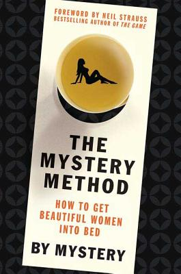 The Mystery Method: How to Get Beautiful Women Into Bed - Mystery