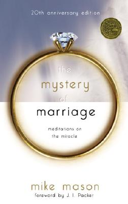 The Mystery of Marriage: Meditations on the Miracle - Mason, Mike