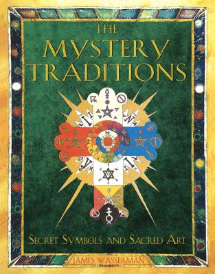 The Mystery Traditions: Secret Symbols and Sacred Art - Wasserman, James
