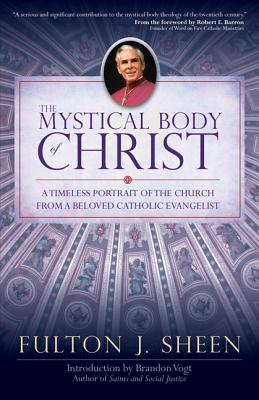 The Mystical Body of Christ - Sheen, Fulton J, Reverend, D.D., and Barron, Robert, Fr. (Introduction by)