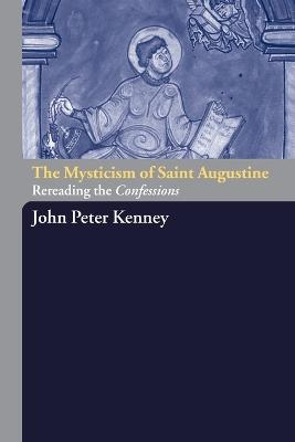 The Mysticism of Saint Augustine: Rereading the Confessions - Kenney, John Peter