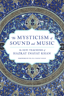 The Mysticism of Sound and Music: The Sufi Teaching of Hazrat Inayat Khan - Khan, Hazrat Inayat