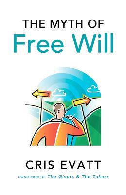 The Myth of Free Will - Evatt, Cris