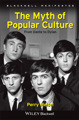 The Myth of Popular Culture: From Dante to Dylan - Meisel, Perry