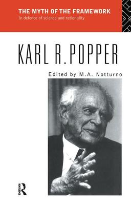 The Myth of the Framework: In Defence of Science and Rationality - Popper, Karl, Sir, and Notturno, M. A. (Editor)