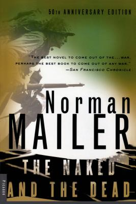 The Naked and the Dead: 50th Anniversary Edition, with a New Introduction by the Author - Mailer, Norman