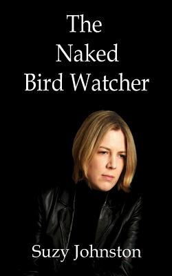 The Naked Bird Watcher - Johnston, Suzy