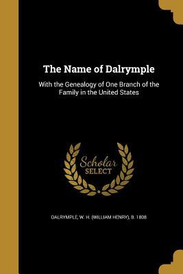 The Name of Dalrymple - Dalrymple, W H (William Henry) B 180 (Creator)