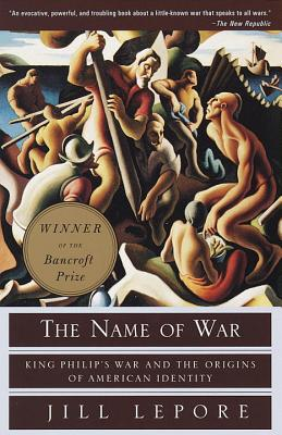 The Name of War: King Philip's War and the Origins of American Identity - Lepore, Jill