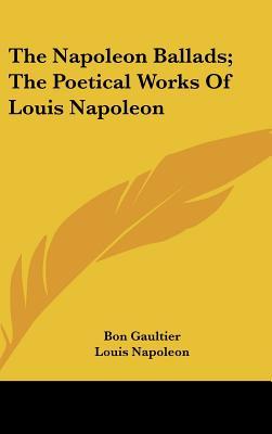 The Napoleon Ballads: The Poetical Works of Louis Napoleon - Gaultier, Bon
