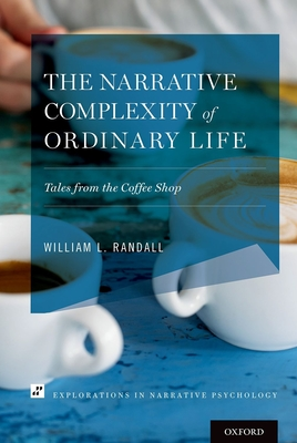 The Narrative Complexity of Ordinary Life: Tales from the Coffee Shop - Randall, William L