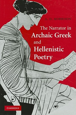 The Narrator in Archaic Greek and Hellenistic Poetry - Morrison, Andrew D