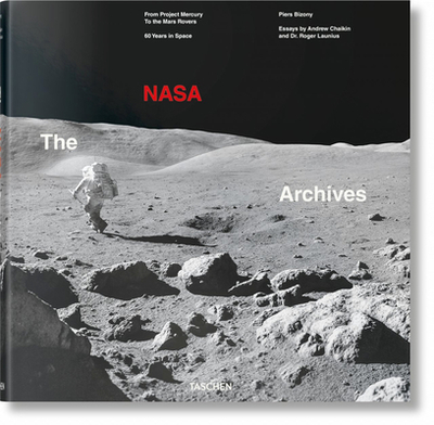 The NASA Archives. 60 Years in Space - Bizony, Piers (Editor), and Launius, Roger, and Chaikin, Andrew