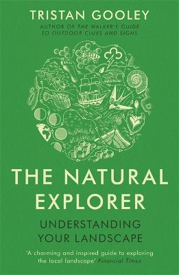 The Natural Explorer: Understanding Your Landscape - Gooley, Tristan
