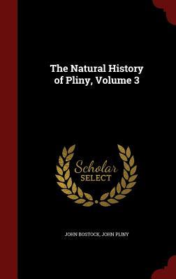 The Natural History of Pliny, Volume 3 - Bostock, John, and Pliny, John
