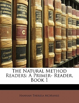 The Natural Method Readers: A Primer- Reader, Book 1 - McManus, Hannah Theresa