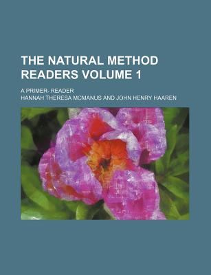 The Natural Method Readers Volume 1; A Primer- Reader - McManus, Hannah Theresa