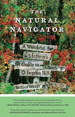 The Natural Navigator: A Watchful Explorer S Guide to a Nearly Forgotten Skill - Gooley, Tristan