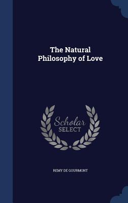 The Natural Philosophy of Love - de Gourmont, Remy