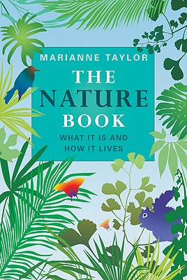 The Nature Book: What It Is and How It Lives - Taylor, Marianne