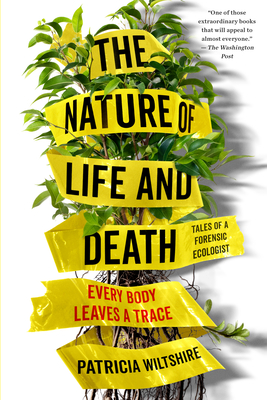 The Nature of Life and Death: Every Body Leaves a Trace - Wiltshire, Patricia