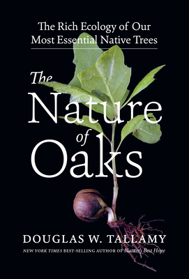 The Nature of Oaks: The Rich Ecology of Our Most Essential Native Trees - Tallamy, Douglas W
