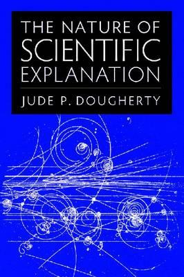 The Nature of Scientific Explanation - Dougherty, Jude P