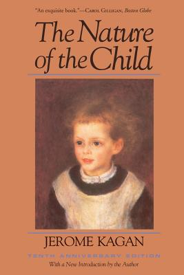 The Nature of the Child: Tenth Anniversary Edition - Kagan, Jerome