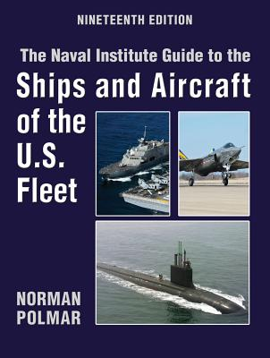 The Naval Institute Guide to Ships and Aircraft of the U.S. Fleet, 19th Edition - Polmar, Norman